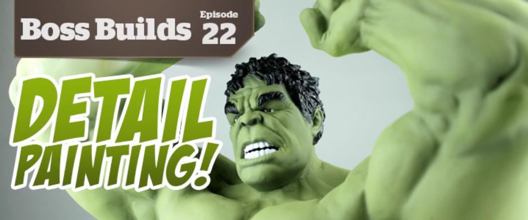 Boss Builds – Episode 22 – Paint Detailing the Hulk