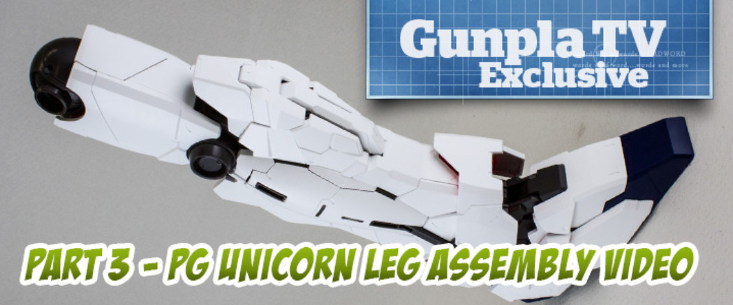 Gunpla TV Exclusive – Part 3 – PG Unicorn Gundam Leg Assembly