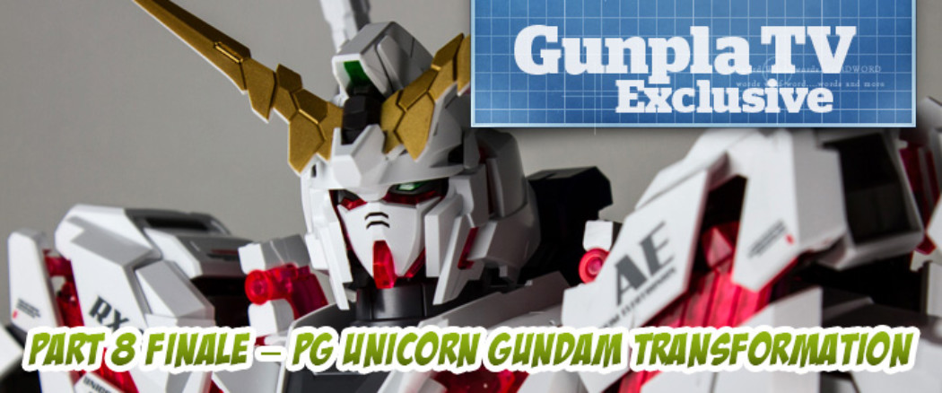 Gunpla TV Exclusive – Part 8 Finale – PG Unicorn Gundam Transformation