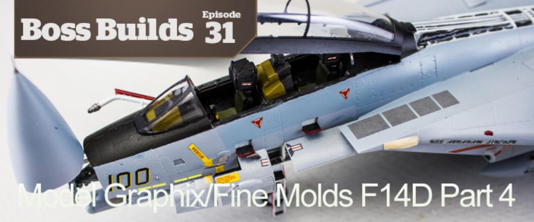 Boss Builds – Episode 31 – Model Graphix/Fine Molds F14D Collaboration Part 4!