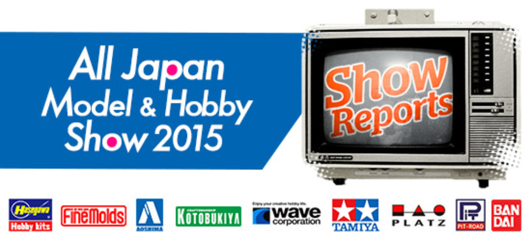The Latest Scale Model News from the All Japan Model & Hobby Show 2015