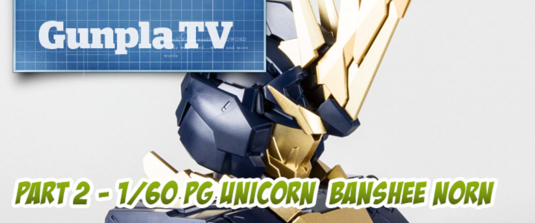 Gunpla TV Special – 1/60 PG Unicorn Banshee Norn Part 2