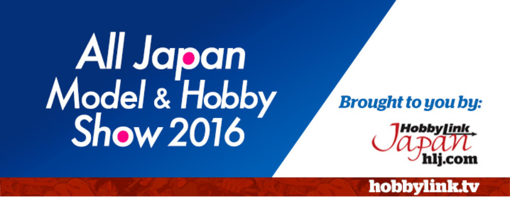 The Latest Scale Model News from the All Japan Model & Hobby Show 2016