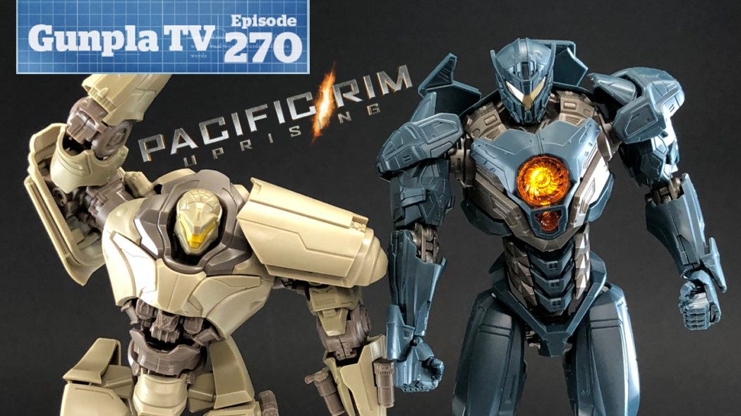 Gunpla TV – Episode 270 – Pacific Rim Uprising & Gundam 00 Diver!