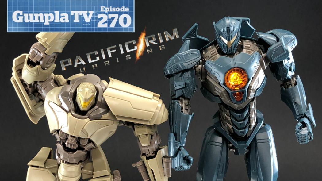 Gunpla TV – Episode 270 – Pacific Rim Uprising & Gundam 00 Diver!