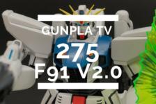Gunpla TV – Episode 275 – 2.0 Gundam F-91 Review!