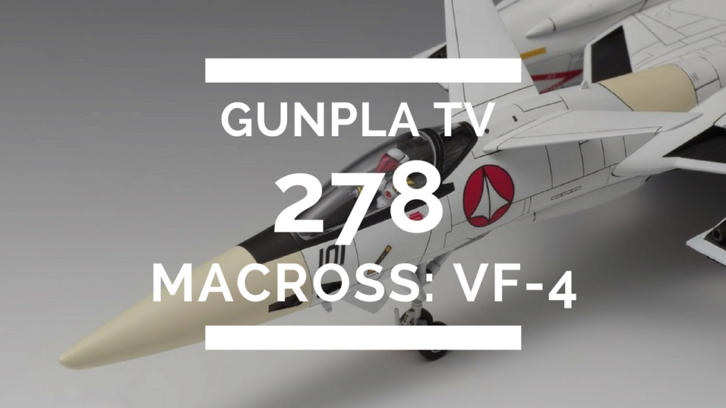Gunpla TV – Episode 278 – VF-4 Lightning III!