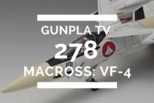 Gunpla TV – Episode 278 – VF-4 Lightning III!