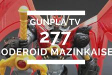 Gunpla TV – Episode 277 – MODEROID Mazinkaiser!