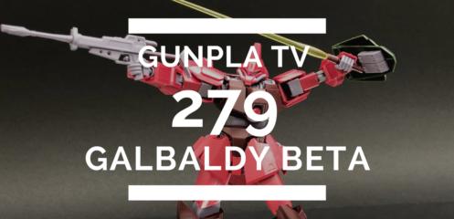 Gunpla TV – Episode 279 – HG Galbaldy Beta!