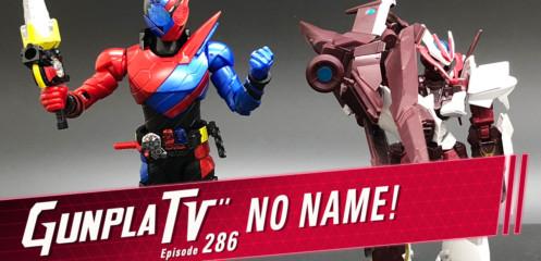 Gunpla TV – Episode 286 – No Name!