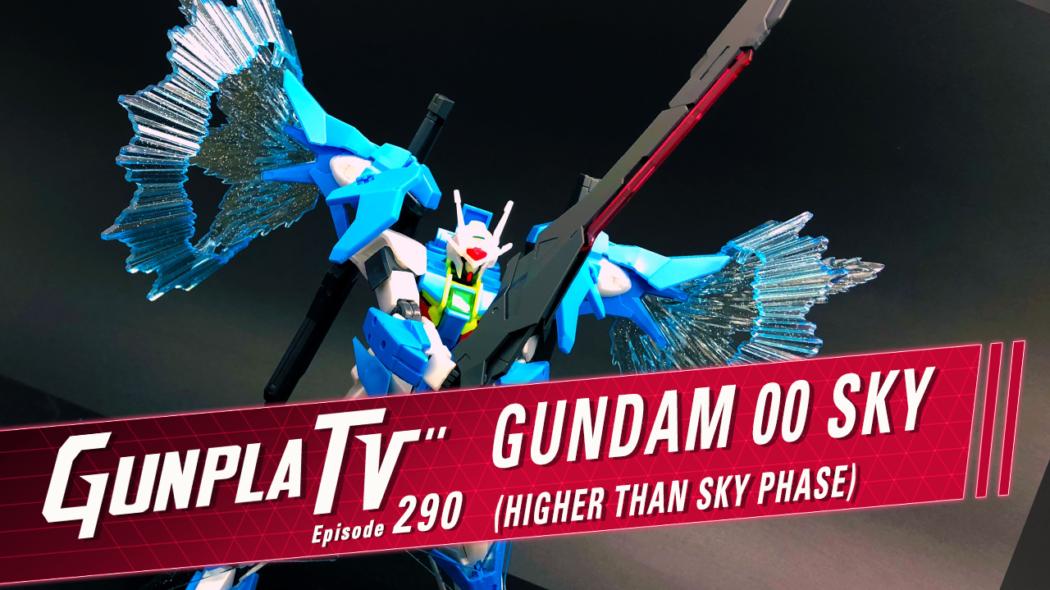 Gunpla TV – Episode 290 – 00 Sky & Higher Than Sky!
