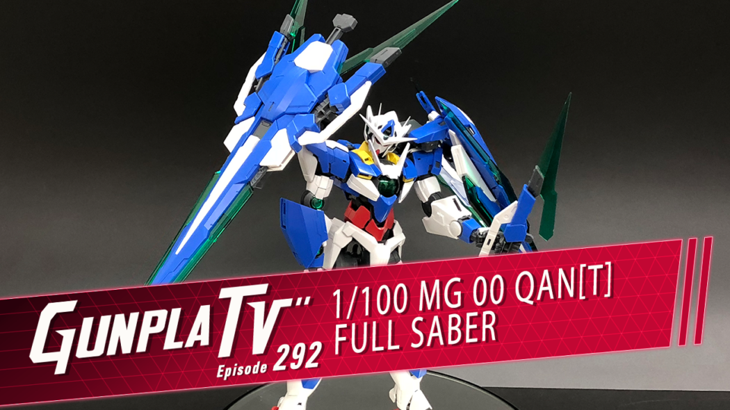 Gunpla TV – Episode 292 – MG 00 Qan[T] Full Saber
