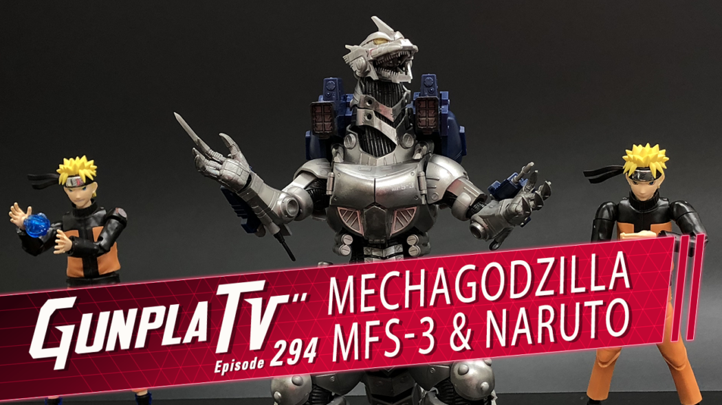 Gunpla TV – Episode 294 – Type 3 Kiryu & Figure-rise Naruto!