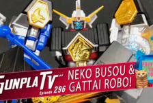 Gunpla TV – Episode 296 – Neko Busou & Gattai Robo!