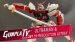 Gunpla TV – Episode 301 – Ultraman & Hi-Resolution Astray!