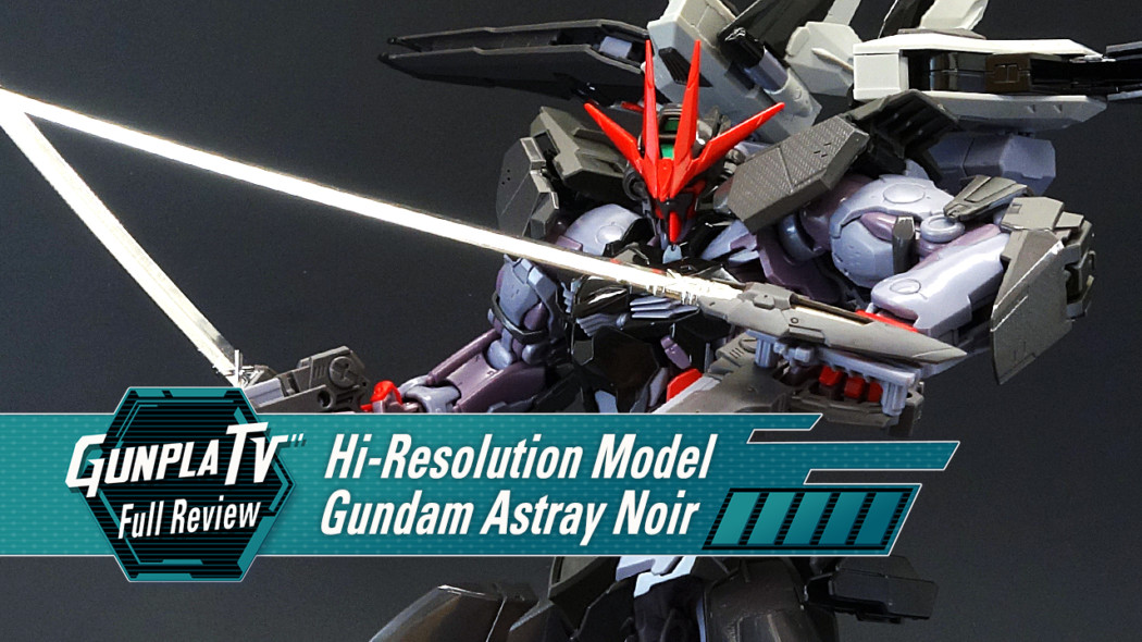 Gunpla TV – Hi-Resolution Model Gundam Astray Noir