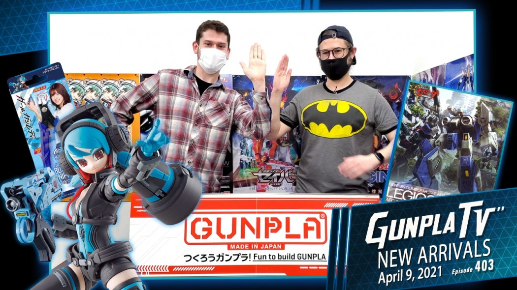 Gunpla TV – Episode 403 – New Arrivals For April 9, 2021